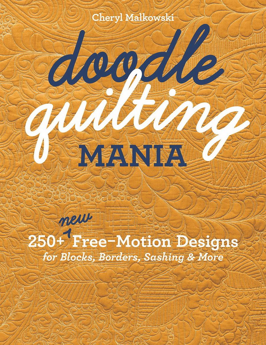 Doodle Quilting Mania: 250+ New Free-Motion Designs for Blocks, Borders, Sashing & More