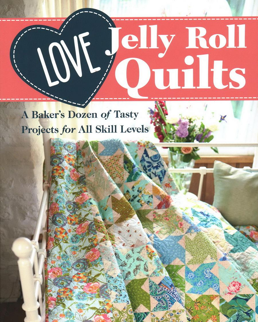 Love Jelly Roll Quilts: A Bakers Dozen of Tasty Projects for All Skill Levels