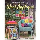 Whimsical Wool Applique: 50 Blocks, 7 Quilt Projects