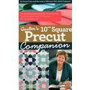Quilters 10inch Square Precut Companion: Handy Reference Guide & 20+ Block Patterns, Featuring Layer Cakes, 10inch Stackers, Ten Squares and more!